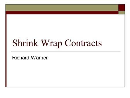 Shrink Wrap Contracts Richard Warner. ProCD v. Zeidenberg  ProCD sold a CD that contained every phone number and address in every telephone directory.