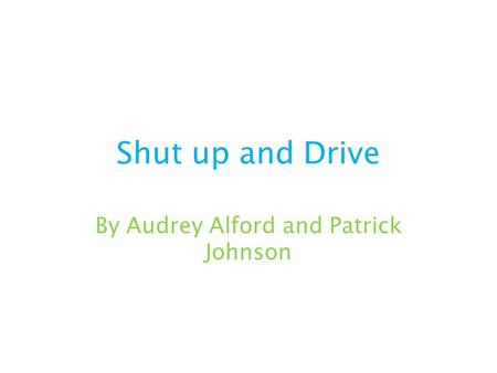 Shut up and Drive By Audrey Alford and Patrick Johnson.
