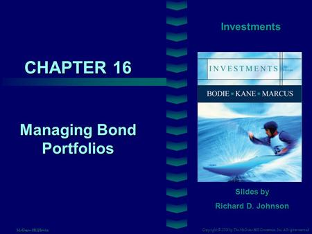 CHAPTER 16 Investments Managing Bond Portfolios Slides by Richard D. Johnson Copyright © 2008 by The McGraw-Hill Companies, Inc. All rights reserved McGraw-Hill/Irwin.