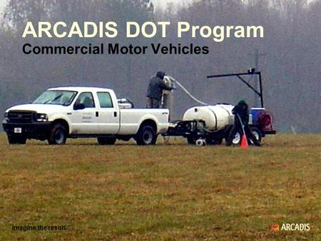 Imagine the result ARCADIS DOT Program Commercial Motor Vehicles Imagine the result.