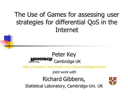 Peter Key Cambridge UK  joint work with Richard Gibbens, Statistical Laboratory, Cambridge Uni. UK The.