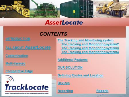 INTRODUCTION ALL ABOUT AssetLocate Customisation Multi-faceted Competitive Edge The Tracking and Monitoring system The Tracking and Monitoring system2.
