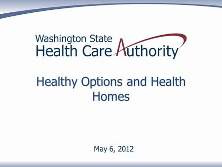 "Healthy Options and Health Homes May 6, 2012. What is a Health Home? A ""Health Home"" is a network of community based providers who will work together."