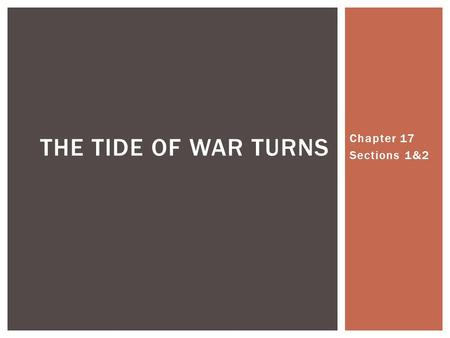 Chapter 17 Sections 1&2 THE TIDE OF WAR TURNS.  Abolitionists demand action  As Union sweeps through South, thousands of slaves escape  Supporters.