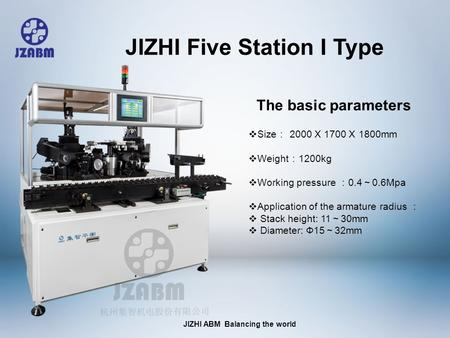 JIZHI ABM Balancing the world  Size : 2000 X 1700 X 1800mm  Weight : 1200kg  Working pressure : 0.4 ~ 0.6Mpa  Application of the armature radius :