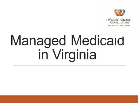 Managed Medicaid in Virginia. Revenue Cycle Trends and Updates LTC/Post Acute Care  Case Management of Reimbursement Government sponsored program days.