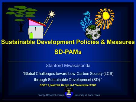 "1 ERC Sustainable Development Policies & Measures SD-PAMs Stanford Mwakasonda ""Global Challenges toward Low-Carbon Society (LCS) through Sustainable Development."