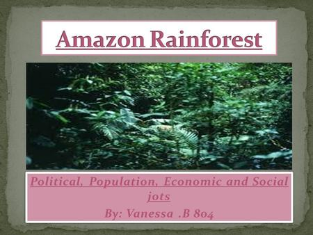 Political, Population, Economic and Social jots By: Vanessa.B 804 Political, Population, Economic and Social jots By: Vanessa.B 804.