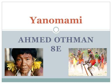 AHMED OTHMAN 8E Yanomami. Concept Global Interactions: Societies, Cultures, and the Global World are all Connected. Who are the people? Where are they?