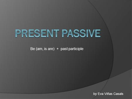 Be (am, is are) + past participle by Eva Viñas Casals.