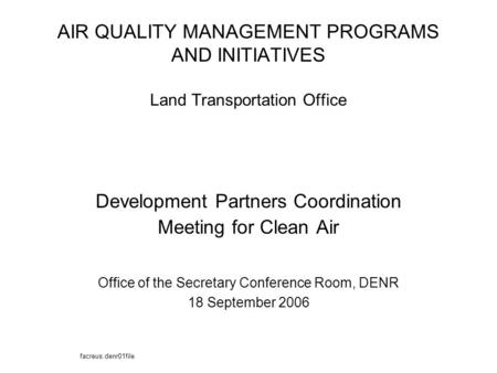 AIR QUALITY MANAGEMENT PROGRAMS AND INITIATIVES Land Transportation Office Development Partners Coordination Meeting for Clean Air Office of the Secretary.