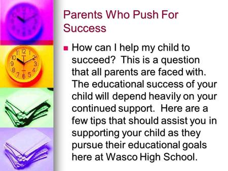 Parents Who Push For Success How can I help my child to succeed? This is a question that all parents are faced with. The educational success of your child.