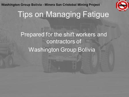 Washington Group Bolivia - Minera San Cristobal Mining Project Prepared for the shift workers and contractors of Washington Group Bolivia Tips on Managing.