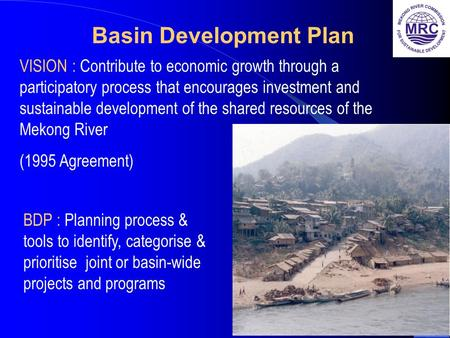 1 Basin Development Plan BDP : Planning process & tools to identify, categorise & prioritise joint or basin-wide projects and programs VISION : Contribute.