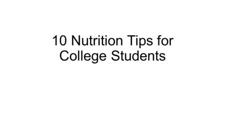 "10 Nutrition Tips for College Students. Tip 1: Eating a Healthy Breakfast Importance of eating breakfast ""Studies show that skipping breakfast detracts."