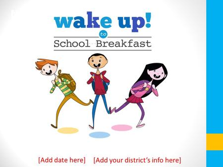 [Add your district's info here] National School Breakfast Week March 7-11, 2016 [Add date here]