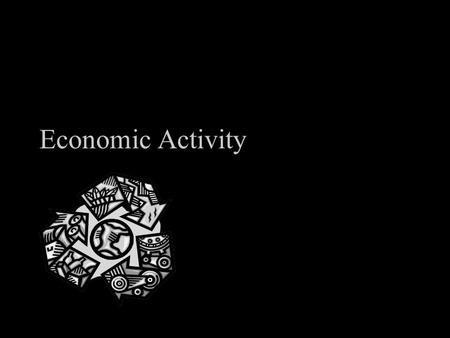 Economic Activity. Introduction The purpose of an economy is to produce goods and services for the benefit of its consumers. HOW does it do this? how.