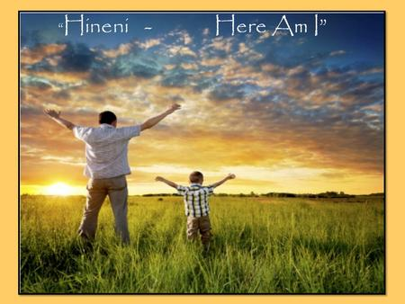 """ Hineni - Here Am I"". Hineni – Complete Surrender ""Here Am I"" The Covenant Call to Action."