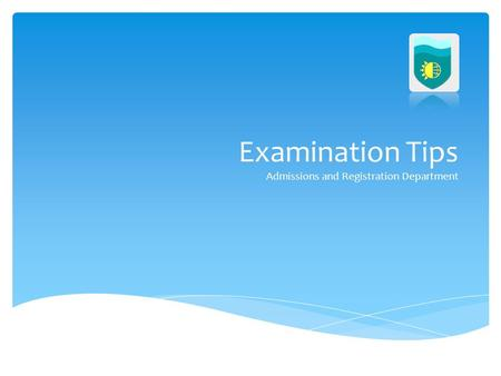 Examination Tips Admissions and Registration Department.