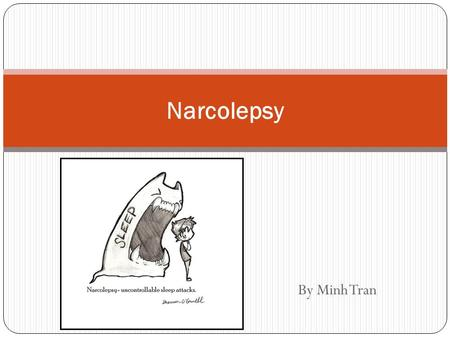 By Minh Tran Narcolepsy. What is Narcolepsy? Narcolepsy is a neurologic disorder characterized by excessive daytime sleepiness and abnormal REM sleep.