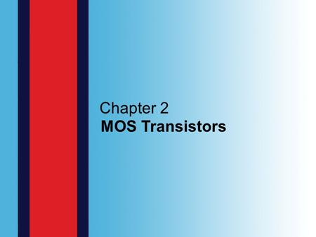 Chapter 2 MOS Transistors. 2.2 STRUCTURE AND OPERATION OF THE MOS TRANSISTOR.
