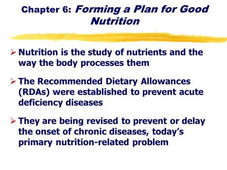 Chapter 6: Forming a Plan for Good Nutrition ØNutrition is the study of nutrients and the way the body processes them ØThe Recommended Dietary Allowances.