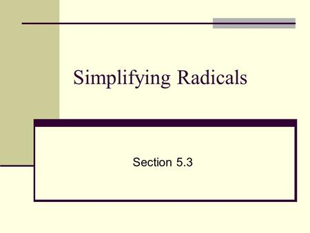Simplifying Radicals Section 5.3. Radicals Definition Simplifying Adding/Subtracting Multiplying Dividing Rationalizing the denominator.