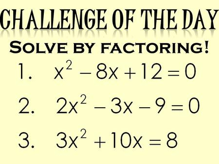 Solve by factoring!. Solving Quadratic Equations by Taking Square Roots.