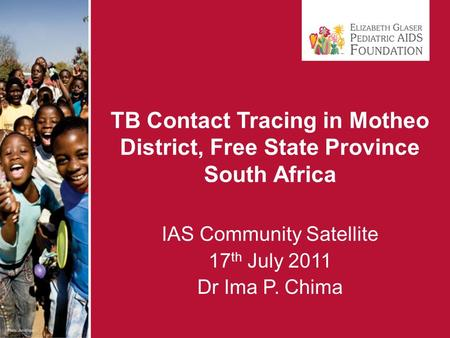 TB Contact Tracing in Motheo District, Free State Province South Africa IAS Community Satellite 17 th July 2011 Dr Ima P. Chima.