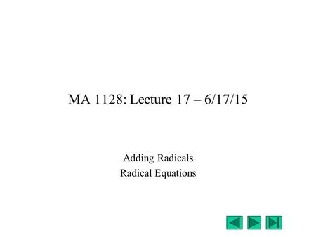 MA 1128: Lecture 17 – 6/17/15 Adding Radicals Radical Equations.