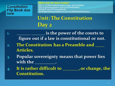 1. ______ ______ is the power of the courts to figure out if a law is constitutional or not. 2. The Constitution has a Preamble and ____ Articles. 3. Popular.