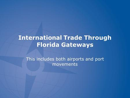 International Trade Through Florida Gateways This includes both airports and port movements.