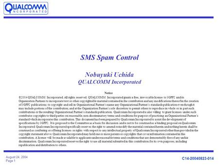 C14-20040823-014 August 24, 2004 Page 1 SMS Spam Control Nobuyuki Uchida QUALCOMM Incorporated Notice ©2004 QUALCOMM Incorporated. All rights reserved.