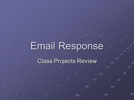 Email Response Class Projects Review. Summary of functionality Configuration Management Establish connection to the servers Establish connection to the.