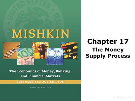 Chapter 17 The Money Supply Process. © 2016 Pearson Education, Inc. All rights reserved.14-2 Preview This chapter provides an overview of how commercial.