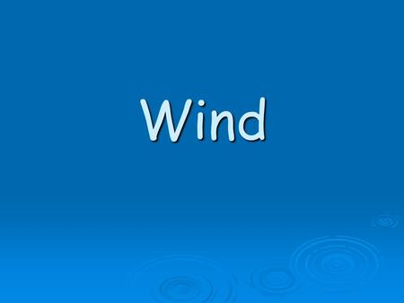 Wind. What is wind? Wind is air in motion. Wind is air in motion. It is produced by the uneven heating of the earth's surface by the sun. Since the earth's.