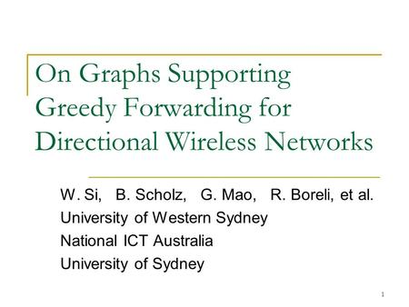 On Graphs Supporting Greedy Forwarding for Directional Wireless Networks W. Si, B. Scholz, G. Mao, R. Boreli, et al. University of Western Sydney National.