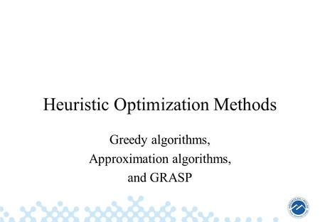 Heuristic Optimization Methods Greedy algorithms, Approximation algorithms, and GRASP.