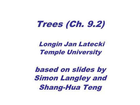 Trees (Ch. 9.2) Longin Jan Latecki Temple University based on slides by Simon Langley and Shang-Hua Teng.
