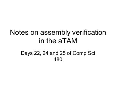 Notes on assembly verification in the aTAM Days 22, 24 and 25 of Comp Sci 480.