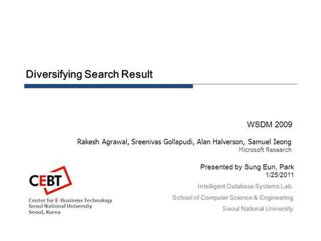 Diversifying Search Result WSDM 2009 Intelligent Database Systems Lab. School of Computer Science & Engineering Seoul National University Center for E-Business.