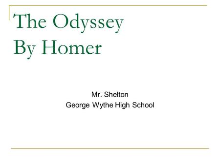 The Odyssey By Homer Mr. Shelton George Wythe High School.