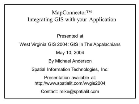 Presented at West Virginia GIS 2004: GIS In The Appalachians May 10, 2004 By Michael Anderson Spatial Information Technologies, Inc. Presentation available.