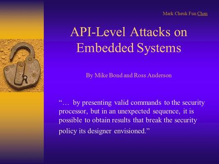 "API-Level Attacks on Embedded Systems By Mike Bond and Ross Anderson ""… by presenting valid commands to the security processor, but in an unexpected sequence,"