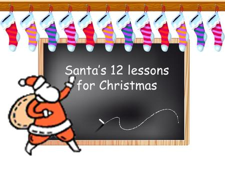 Santa's 12 lessons for Christmas. Do your market research Father Christmas always does his research to ensure he delivers what his customers want. Do.