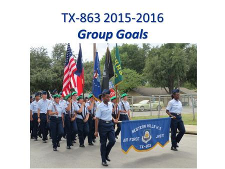 TX-863 2015-2016 Group Goals. 80 percent of Cadets passing ALL Core Classes with Grade of A Maintained in JROTC. (Academic Goal):80 percent of Cadets.