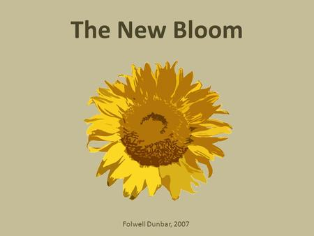 The New Bloom Folwell Dunbar, 2007. Knowledge Comprehension Application Analysis Synthesis Evaluation BLOOM 1956.