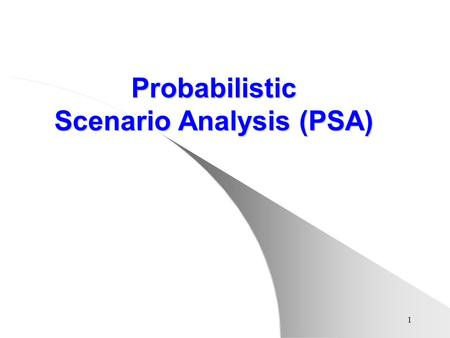 1 Probabilistic Scenario Analysis (PSA) 2 PSA -History In 1940's - work on the atomic bomb In the 1950's - used as what if scenarios for nuclear proliferation.