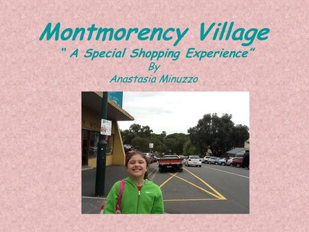 "Montmorency Village "" A Special Shopping Experience"" By Anastasia Minuzzo."