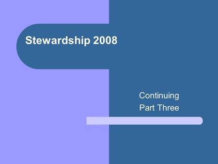Stewardship 2008 Continuing Part Three. Develop central message/content Main theme(s)? What info do you want to communicate? Educate based on Biblical.